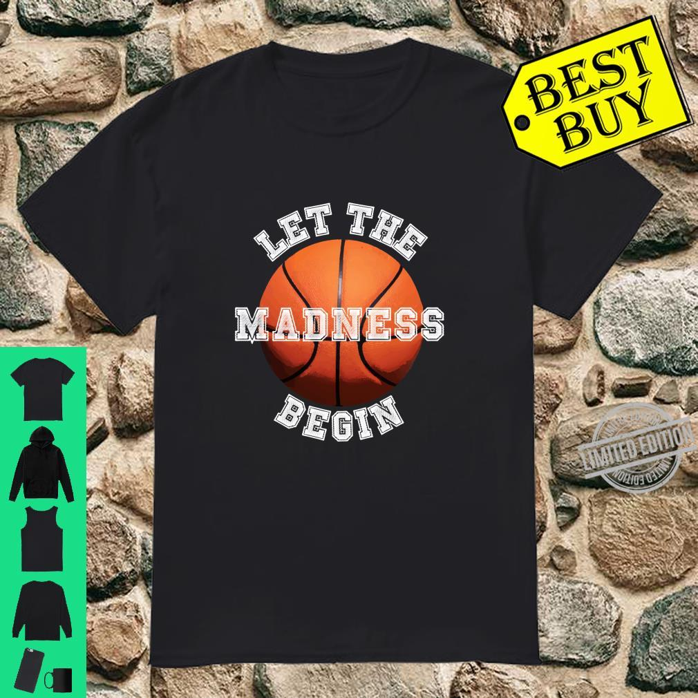 Let the Madness Begin Basketball Shirt