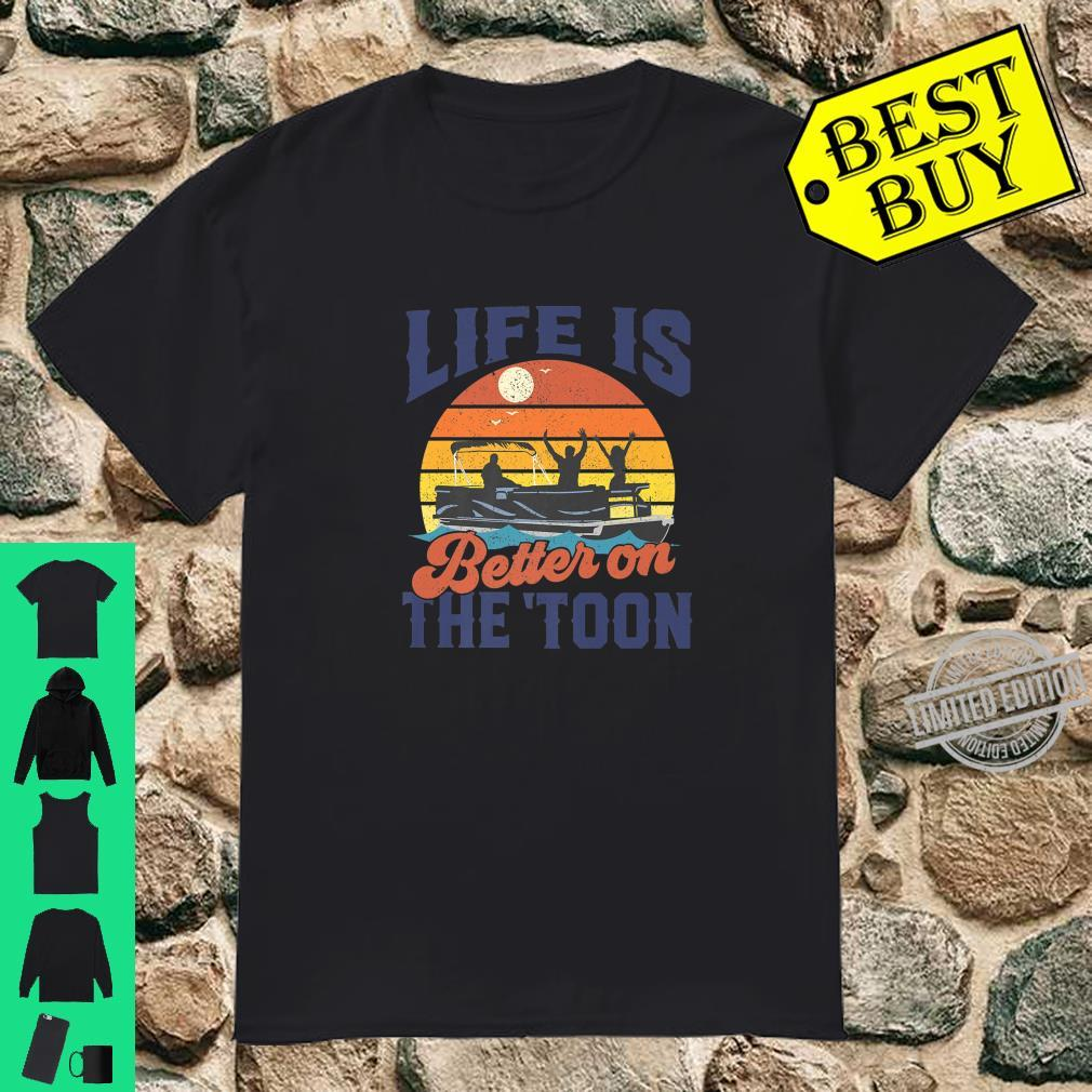 Life Is Better On The Toon Pontoon Boat Boating Fathers Shirt