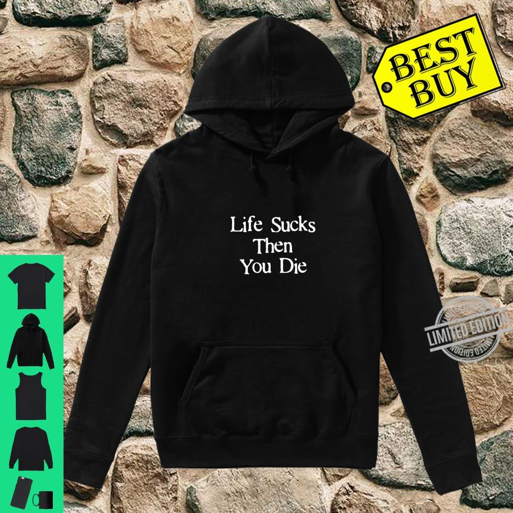 Life Sucks Then You Die Downer White Text Shirt hoodie