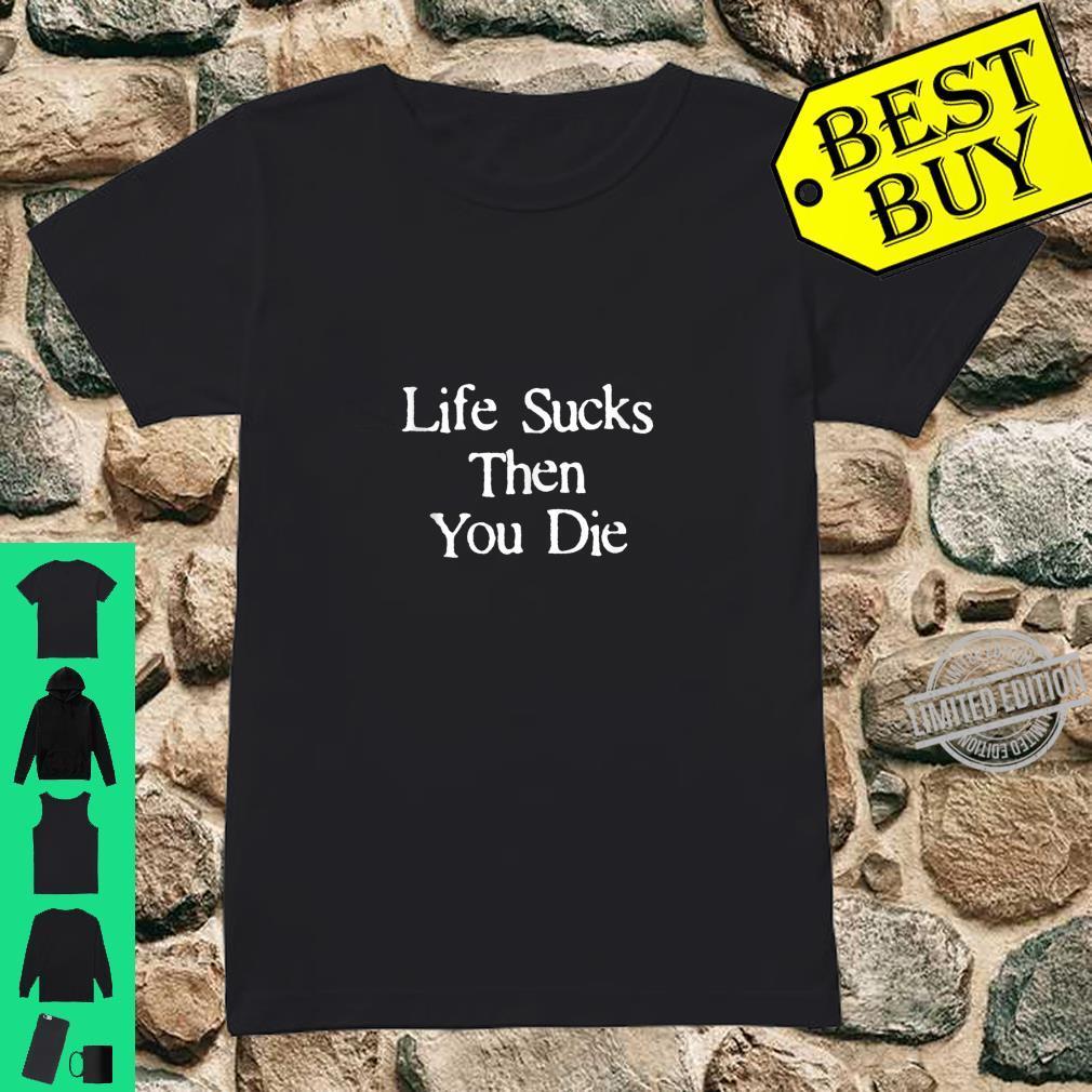 Life Sucks Then You Die Downer White Text Shirt ladies tee