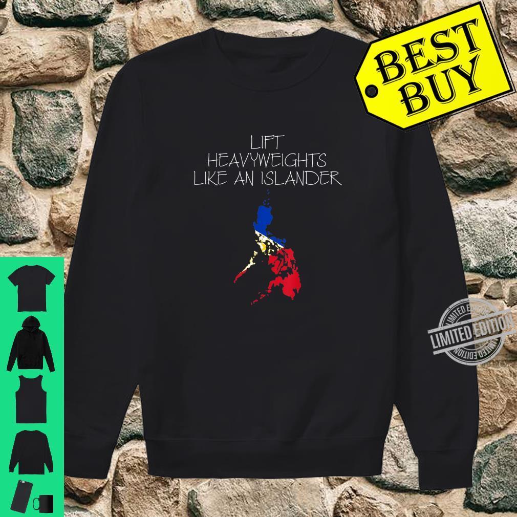 Lift Heavy Weights Like an IslanderFunny Gym Philippines Shirt sweater