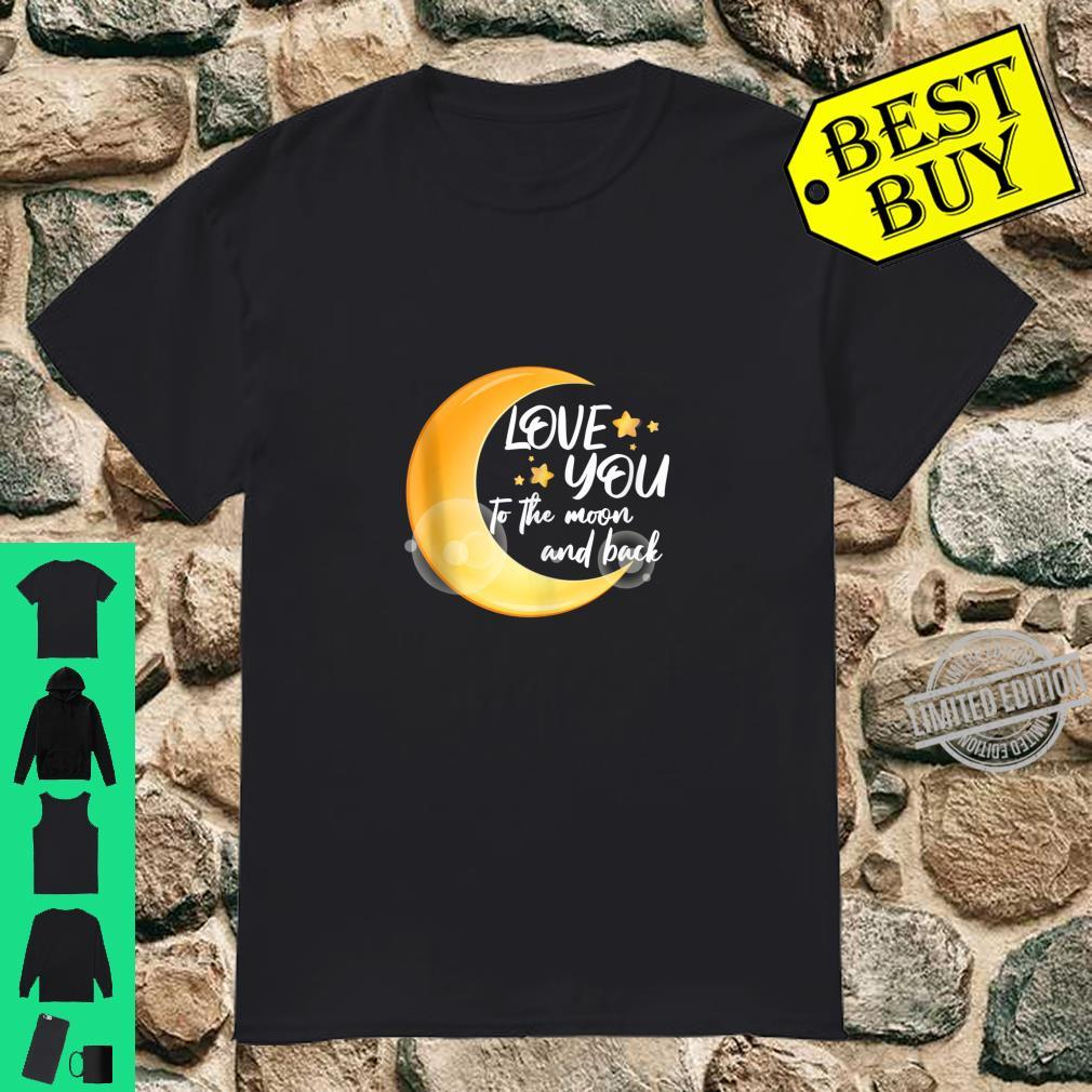Love You To The Moon And Back Shirt Shirt