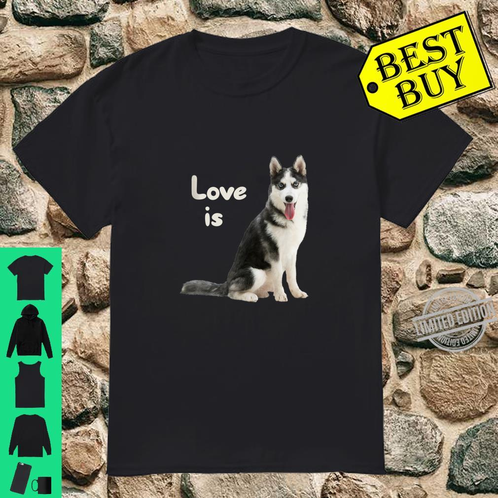 Love is Husky Dogs Owner Dog Puppies Puppy Fan Shirt