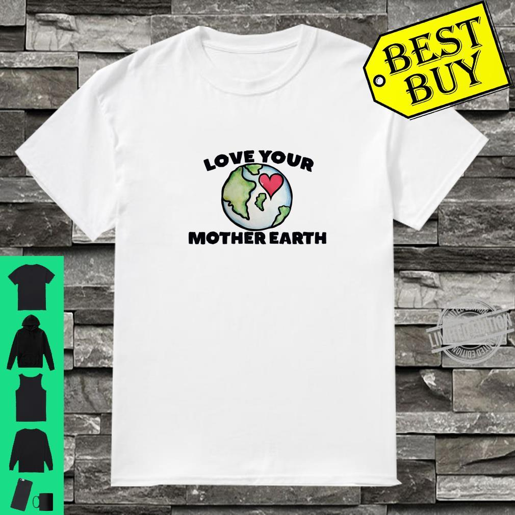 Love your mother earth day Shirt