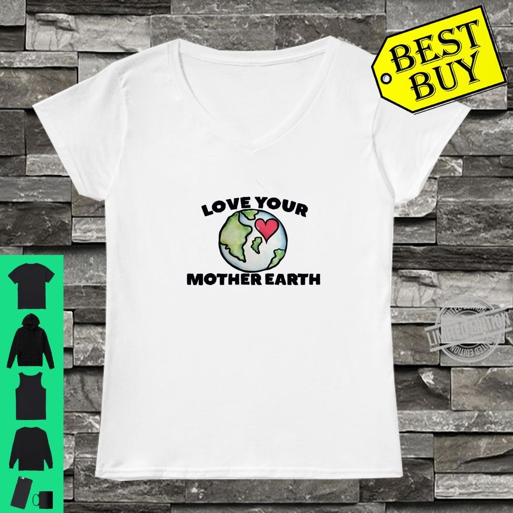 Love your mother earth day Shirt ladies tee