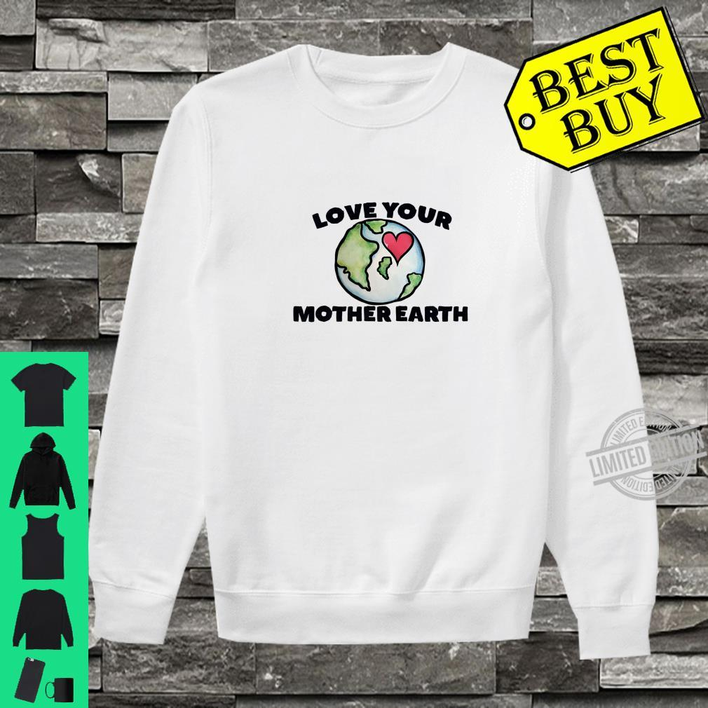 Love your mother earth day Shirt sweater