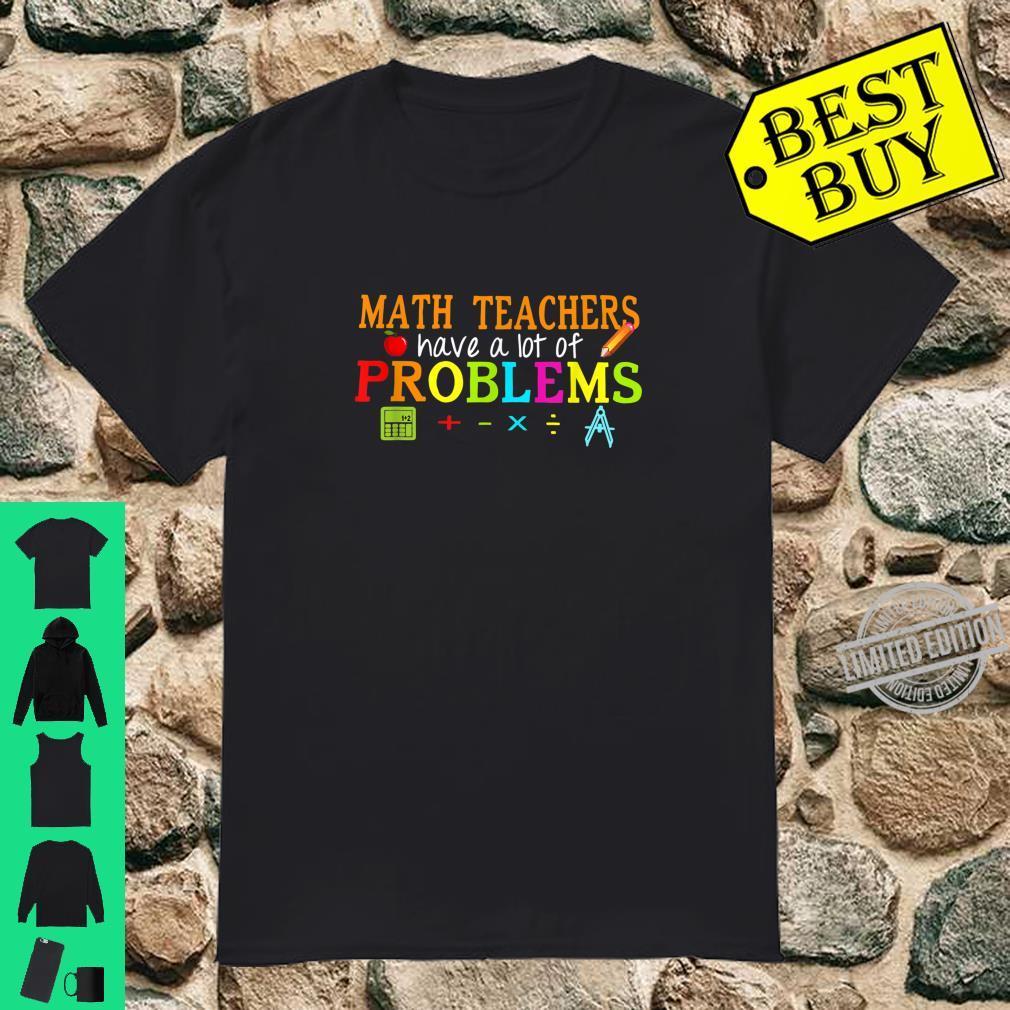 Math Teachers Have A Lot Of Problems Teacher Life Shirt