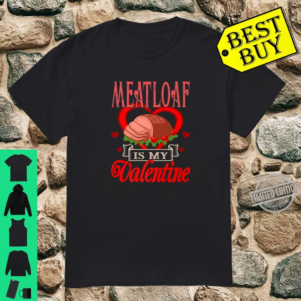 Meatloaf Is My Valentine Foods Shirt