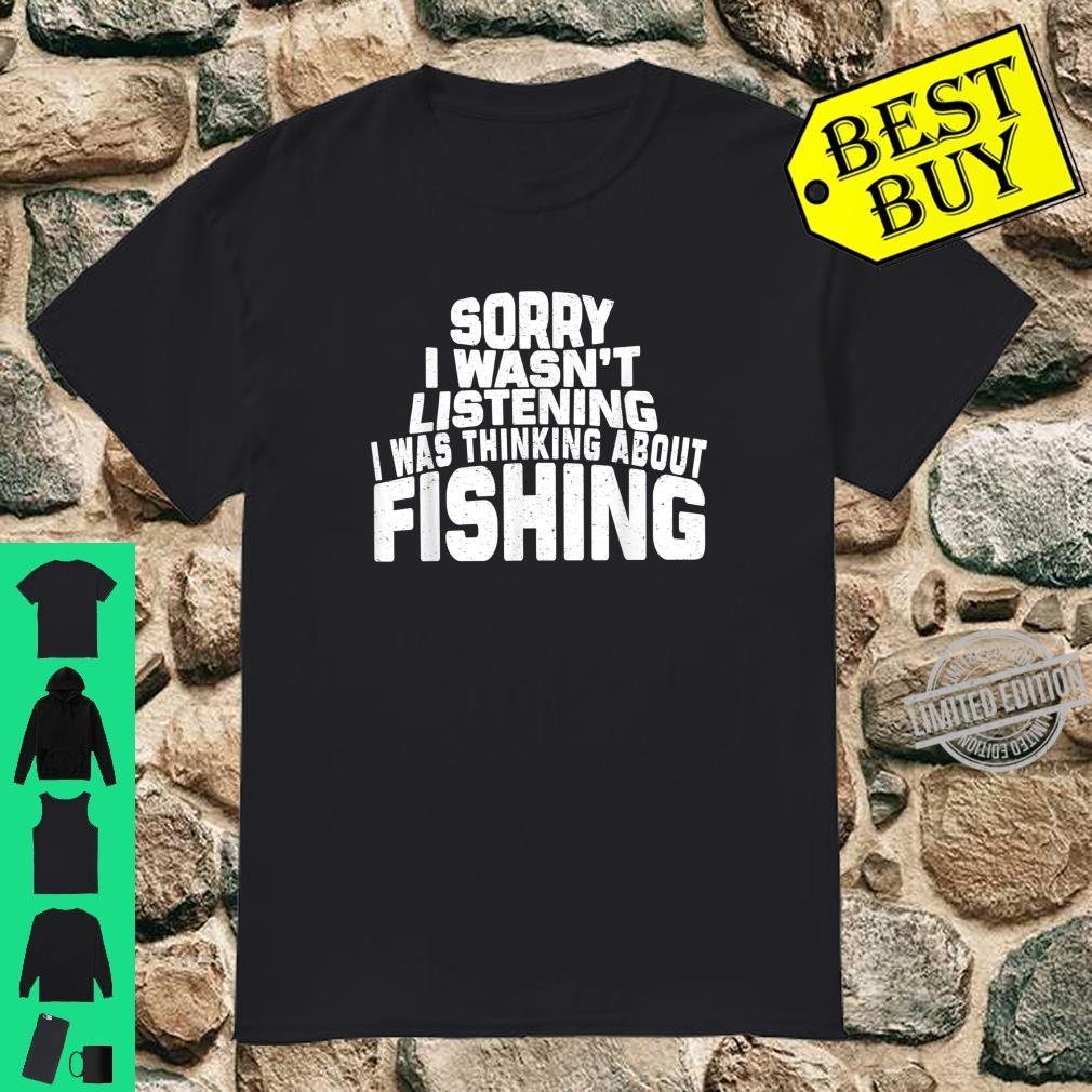 Mens Sorry I Wasn't Listening I Was Thinking About Fishing Shirt