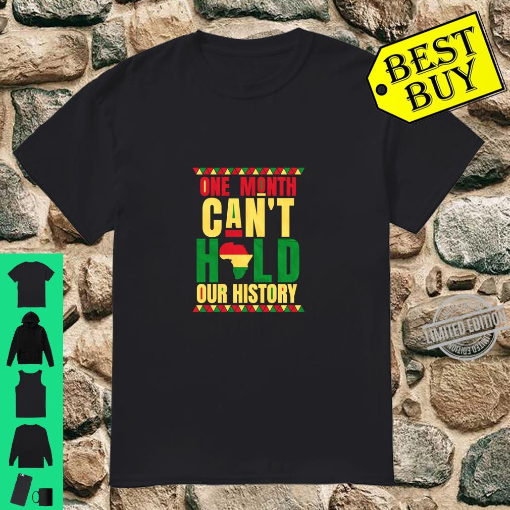 Month One Month Can't Hold Our History Black History Shirt