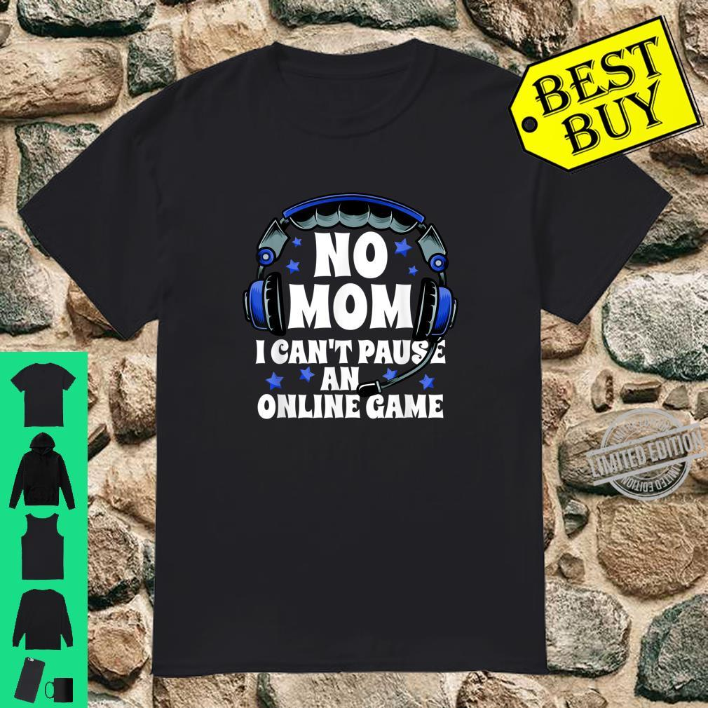 No Mom I Cant Pause An Online Game PC Gaming Gamer Shirt