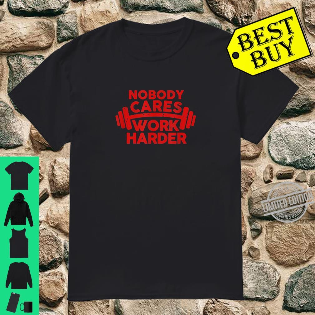 Nobody Cares Work Harder Gym Workout Fitness Shirt