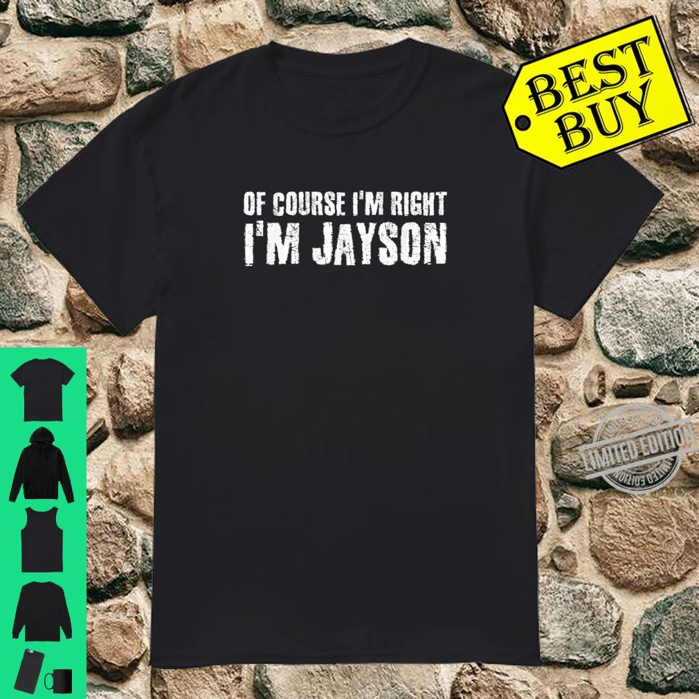 OF COURSE I'M RIGHT I'M JAYSON Personalized Name Shirt