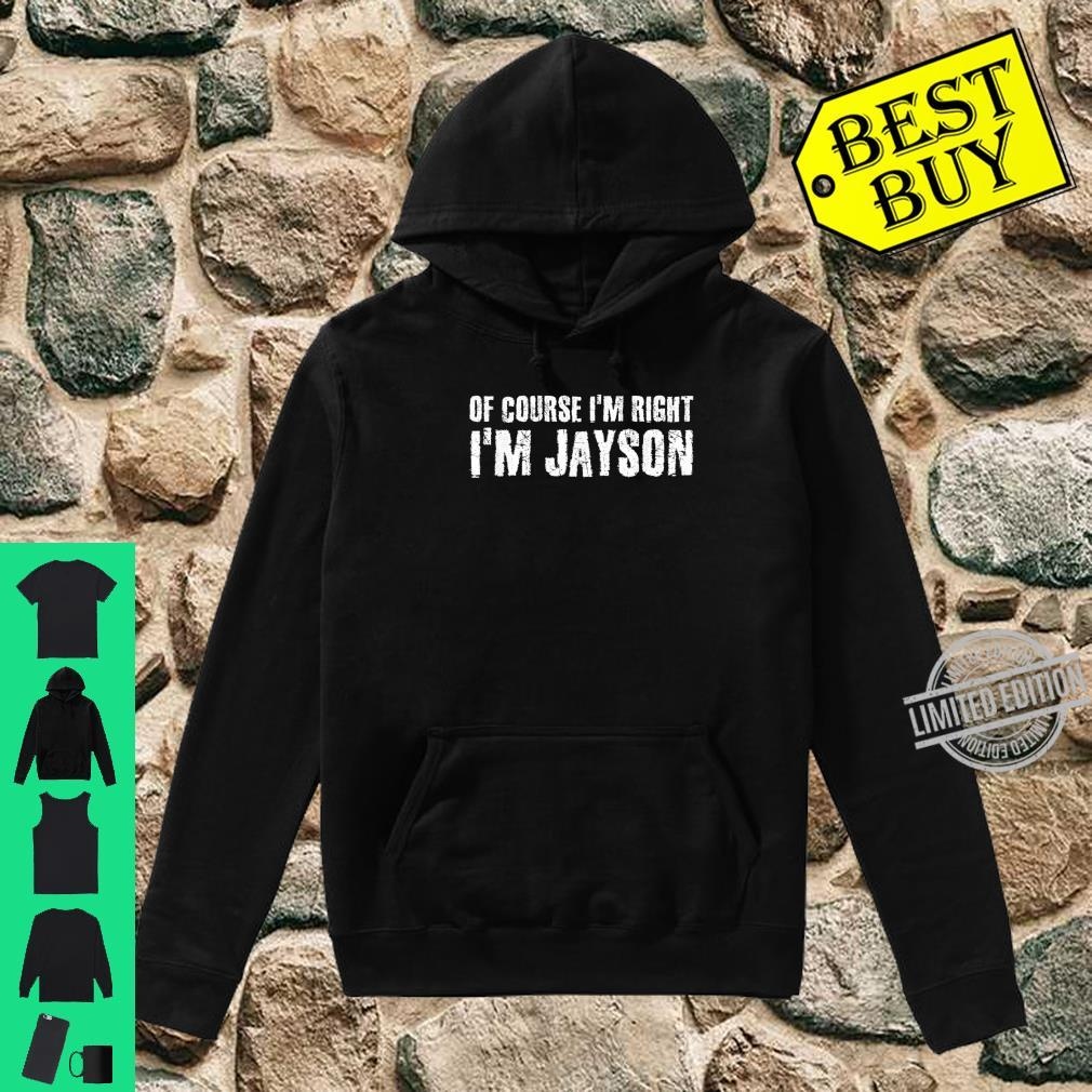 OF COURSE I'M RIGHT I'M JAYSON Personalized Name Shirt hoodie