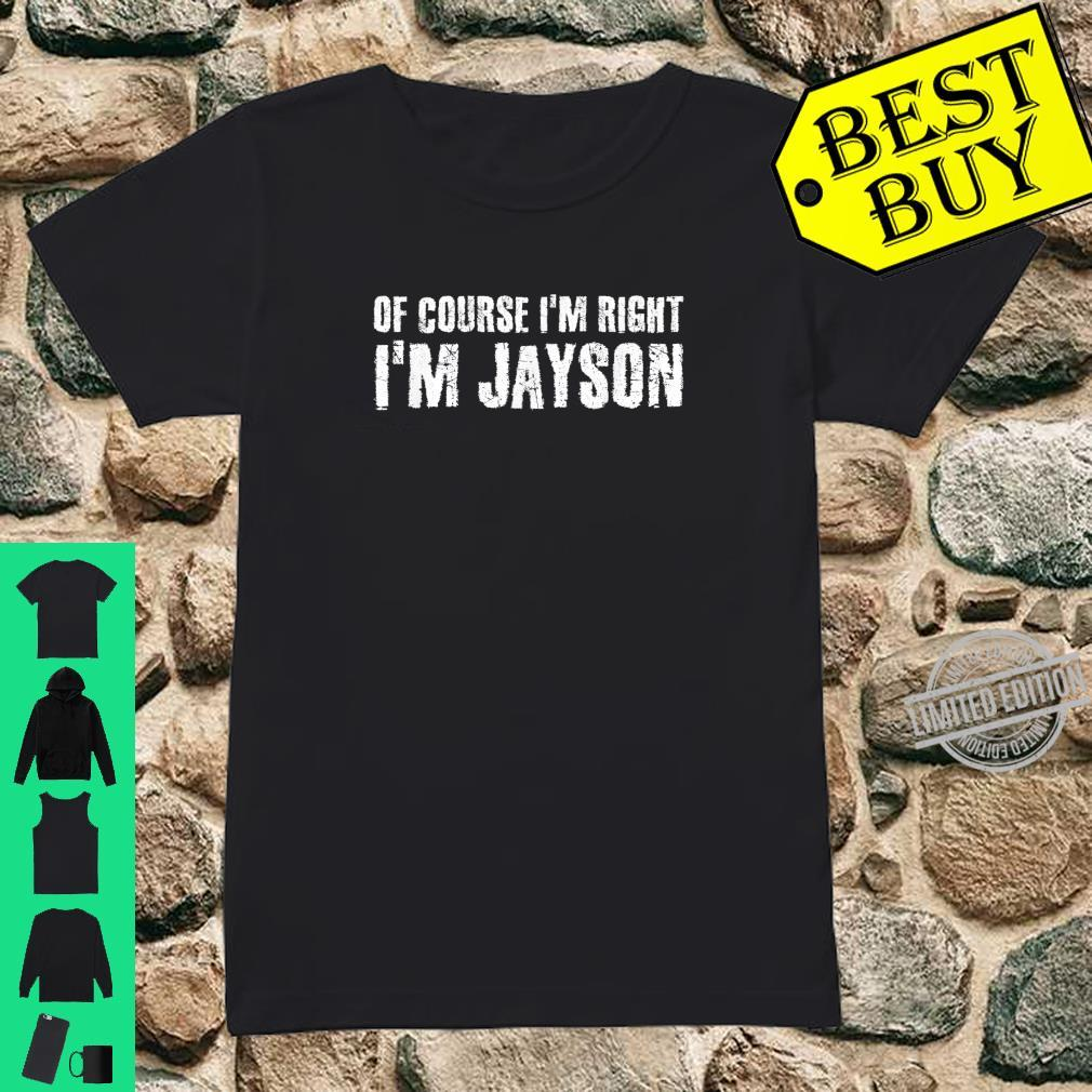 OF COURSE I'M RIGHT I'M JAYSON Personalized Name Shirt ladies tee