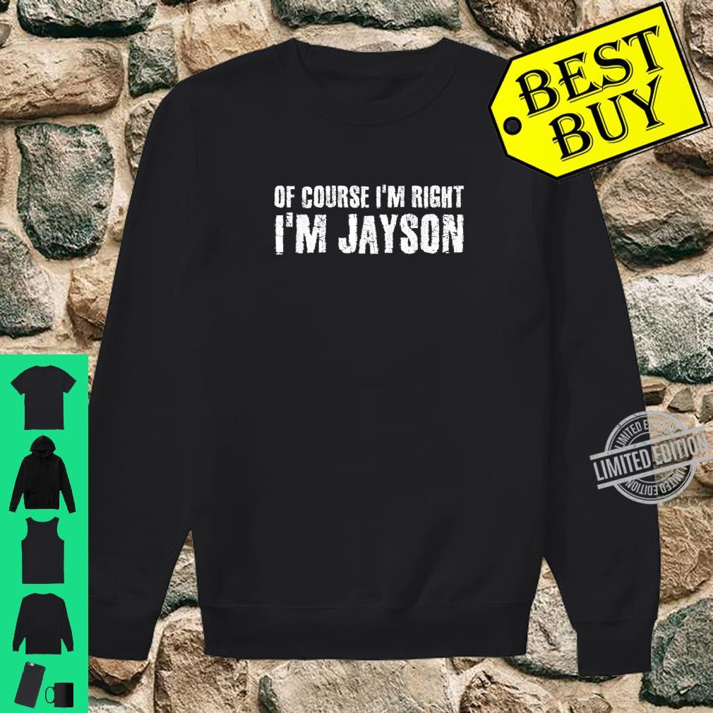 OF COURSE I'M RIGHT I'M JAYSON Personalized Name Shirt sweater