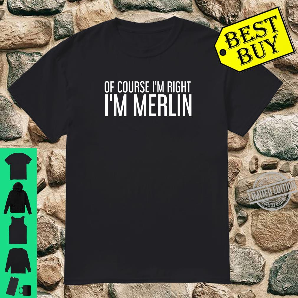 OF COURSE I'M RIGHT I'M MERLIN Personalized Name Shirt