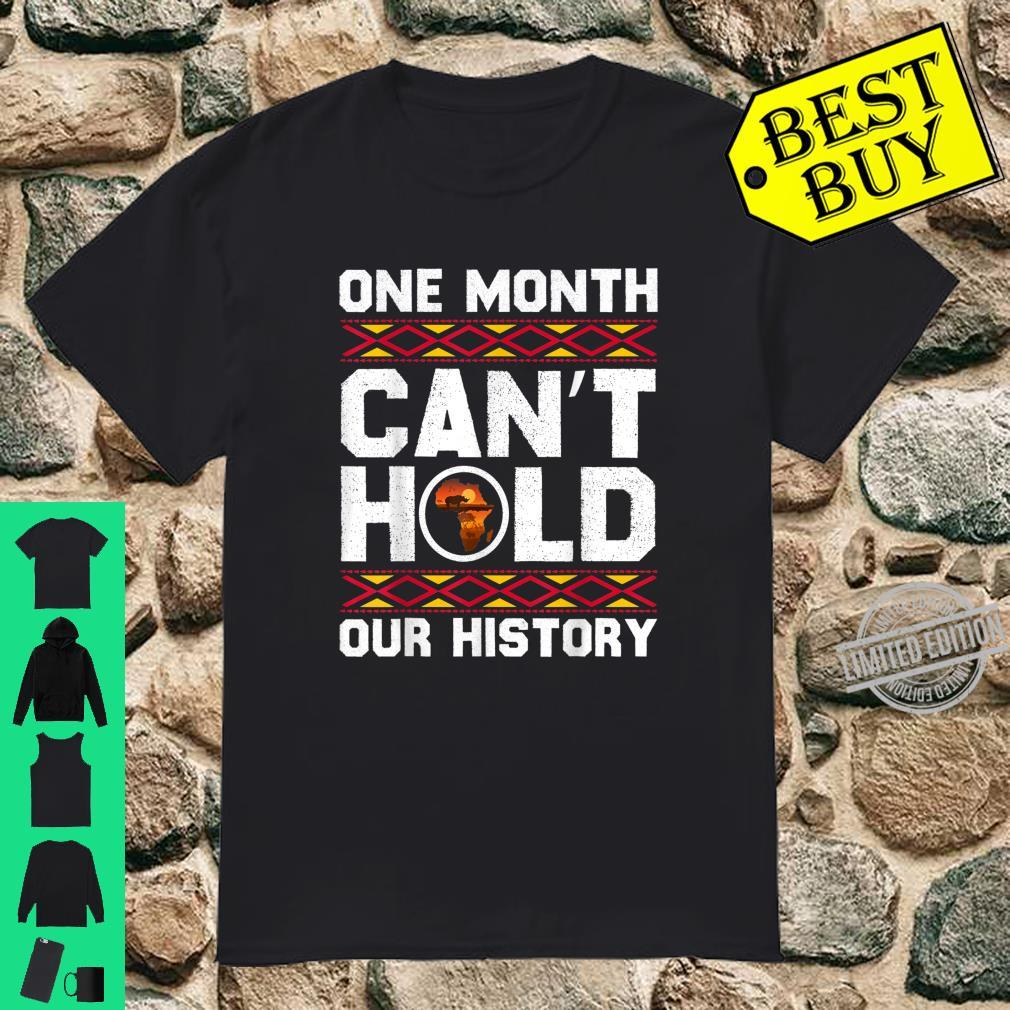 One Month Can't Hold Our History Black History Month Africa Shirt
