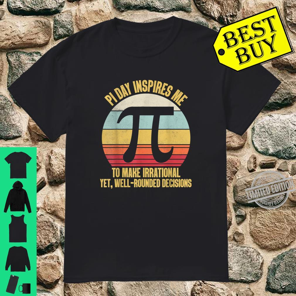 Pi Day Inspires Me To Make Irrational Well Rounded Decisions Shirt