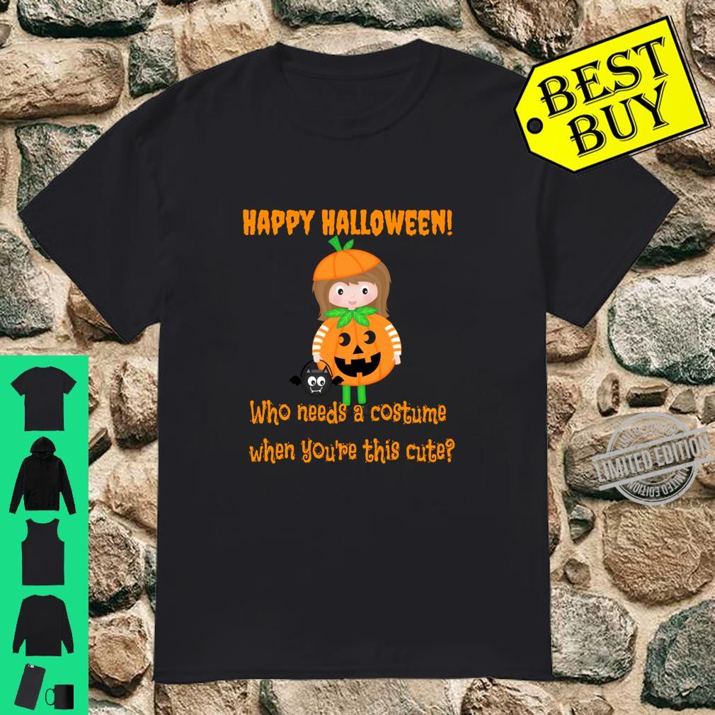 Pumpkin Girl Who needs a costume when you're this cute Shirt