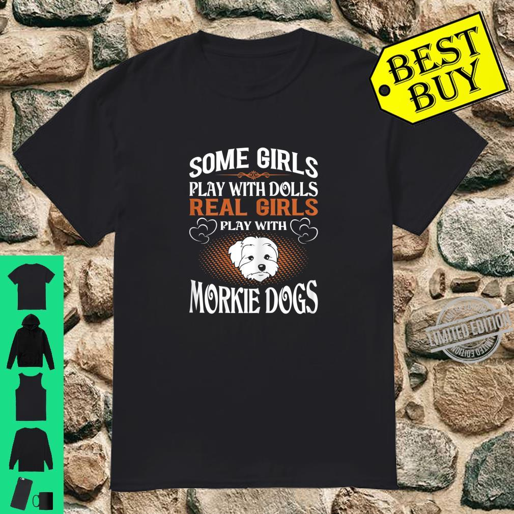 Real Girls Play With Morkie Dog Pets Shirt