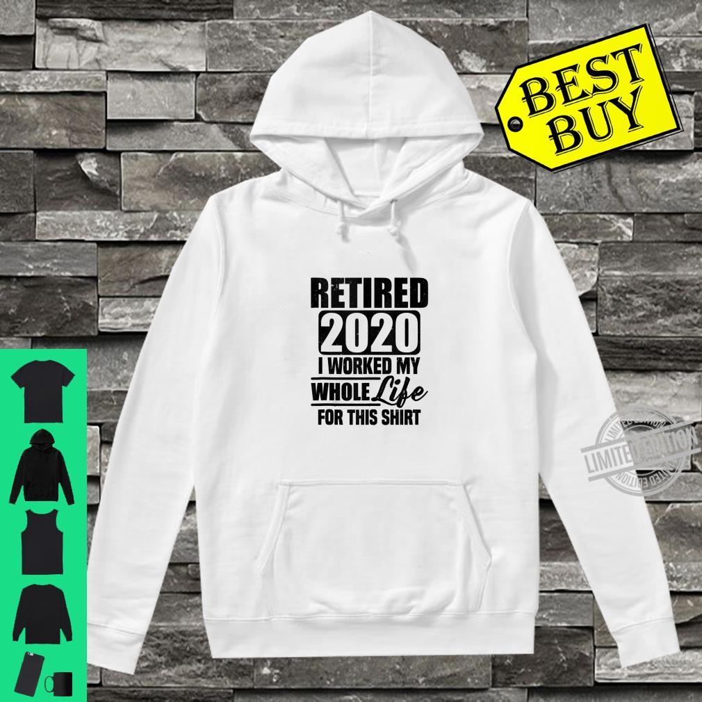 Retired 2020 I worked my while life for this Shirt hoodie