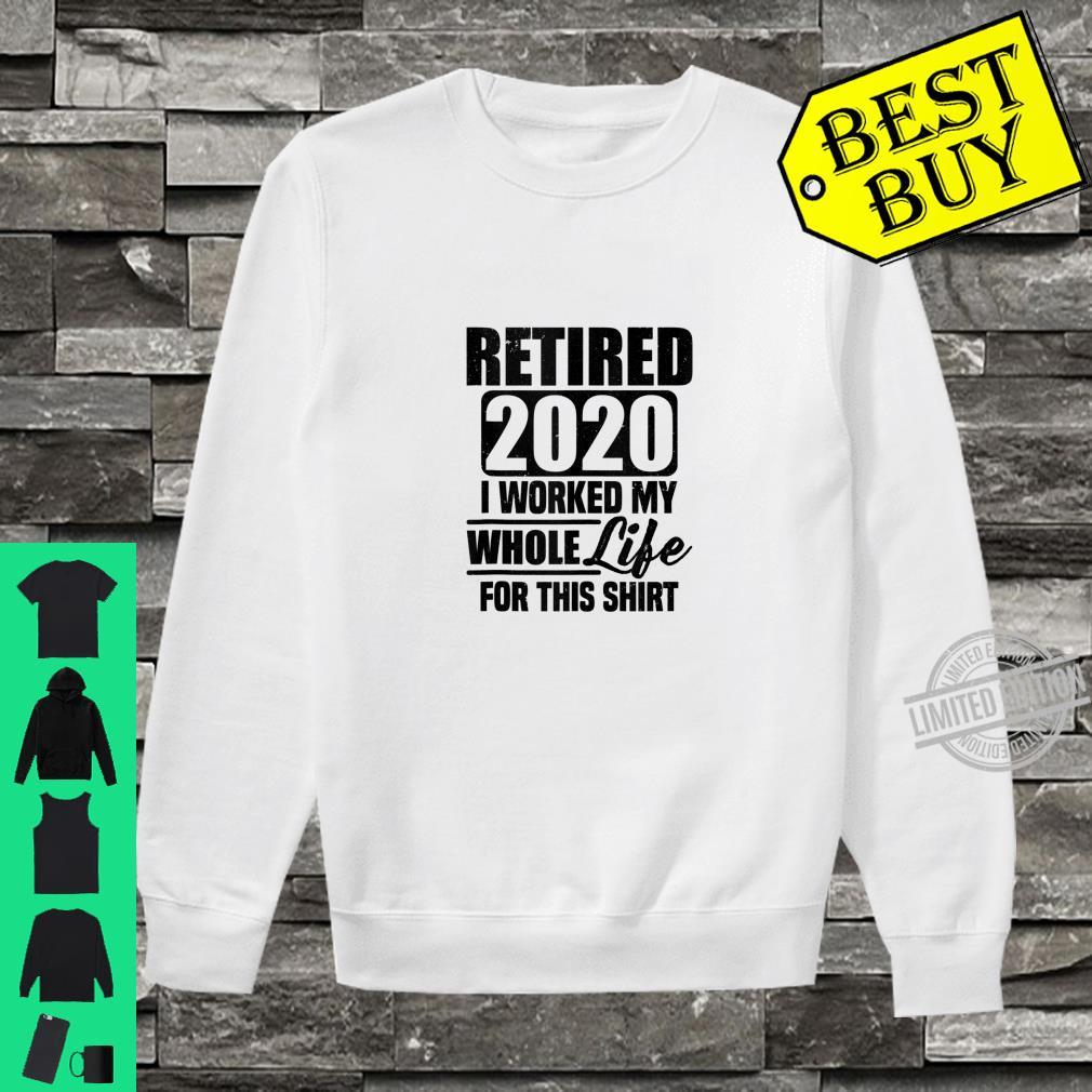 Retired 2020 I worked my while life for this Shirt sweater