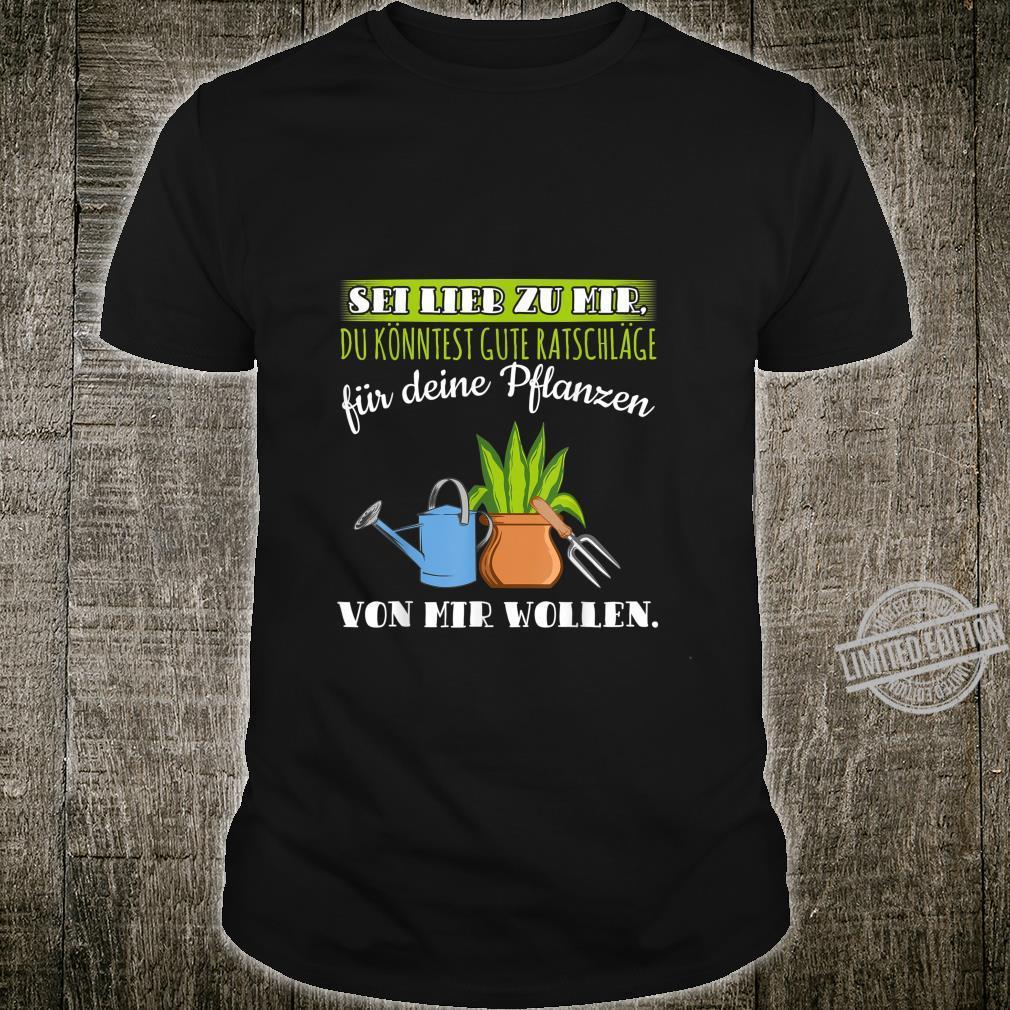 Sei lieb zu mir gute Ratschläge für deine Pflanzen Gärtner Shirt