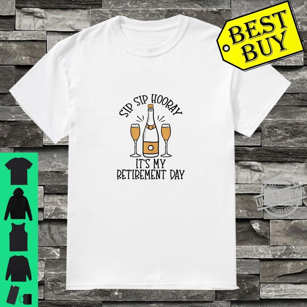 Sip Sip Hooray It's My Retirement Day Retired last day Shirt