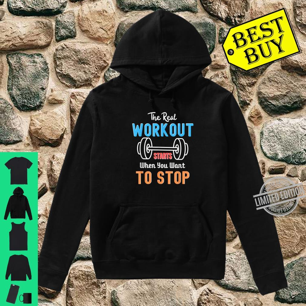 The Real Workout Start When You Want To Stop Fitness Shirt hoodie