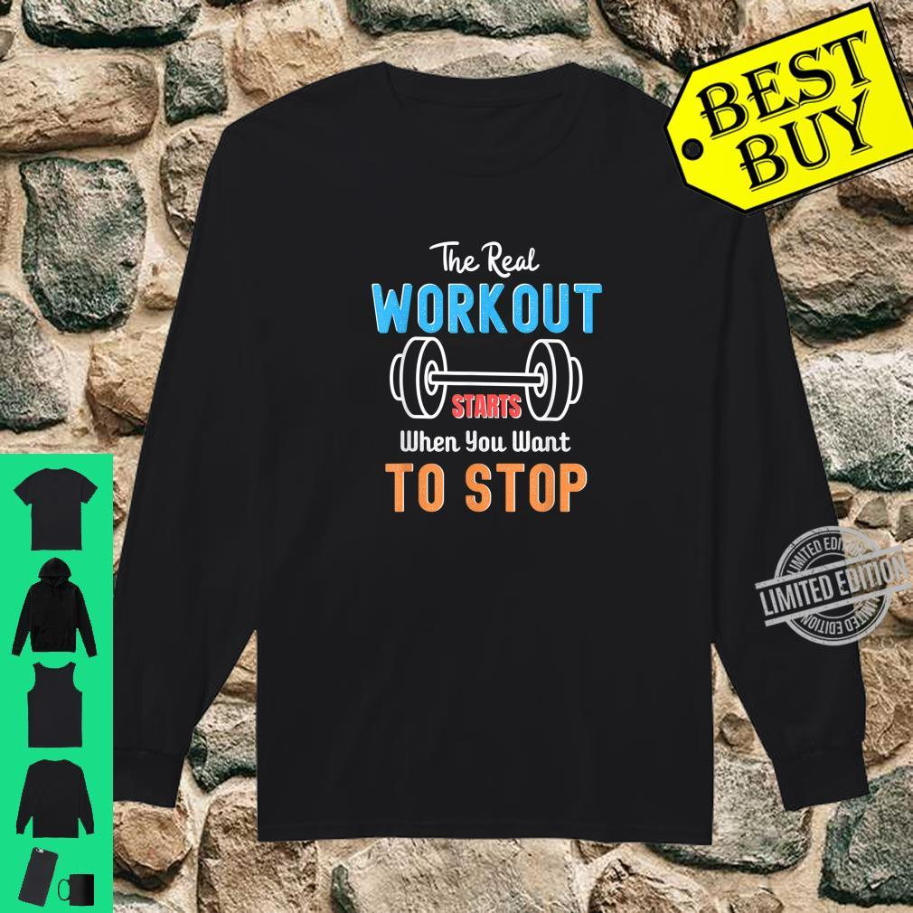 The Real Workout Start When You Want To Stop Fitness Shirt long sleeved