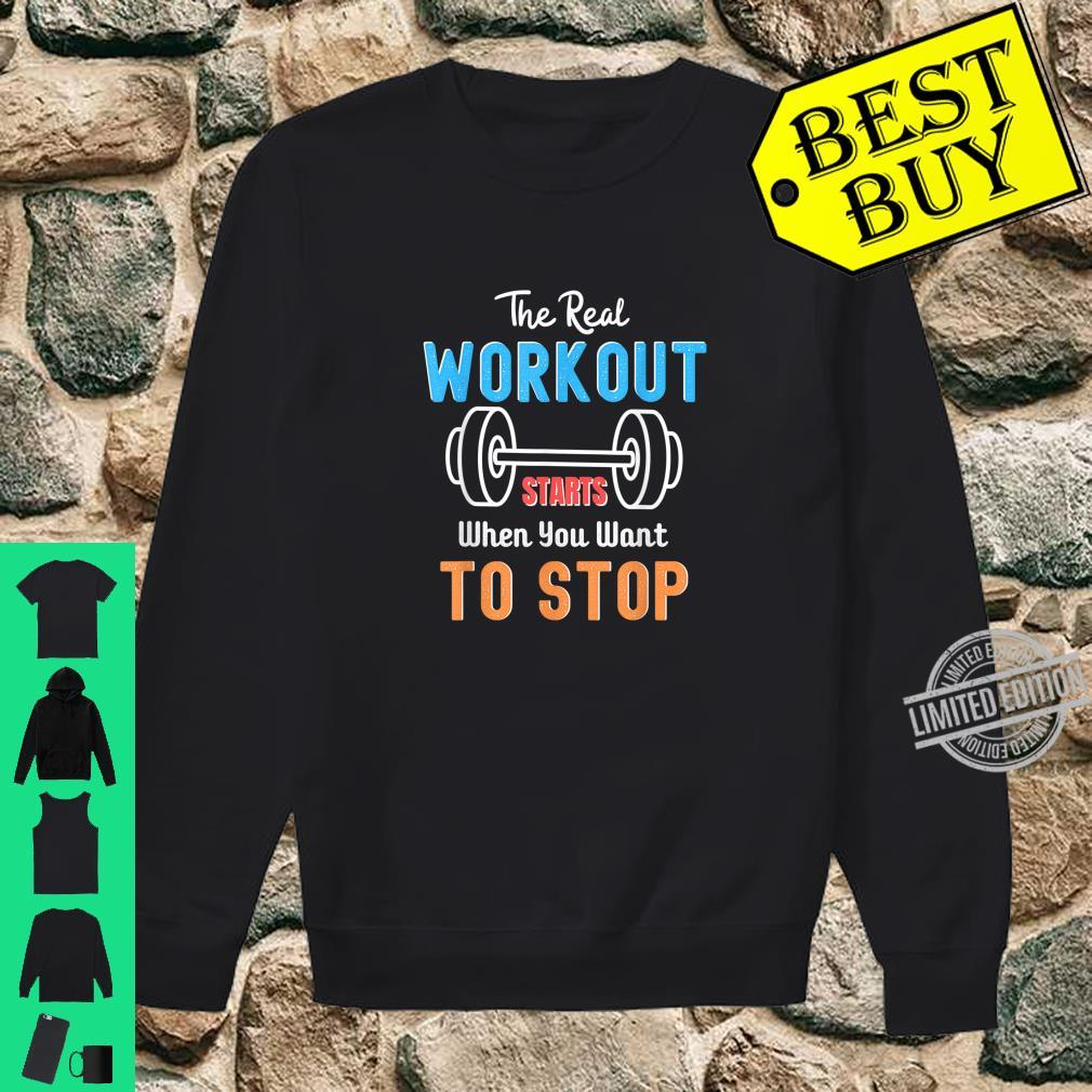 The Real Workout Start When You Want To Stop Fitness Shirt sweater