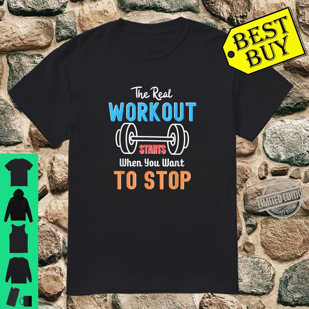 The Real Workout Start When You Want To Stop Fitness Shirt