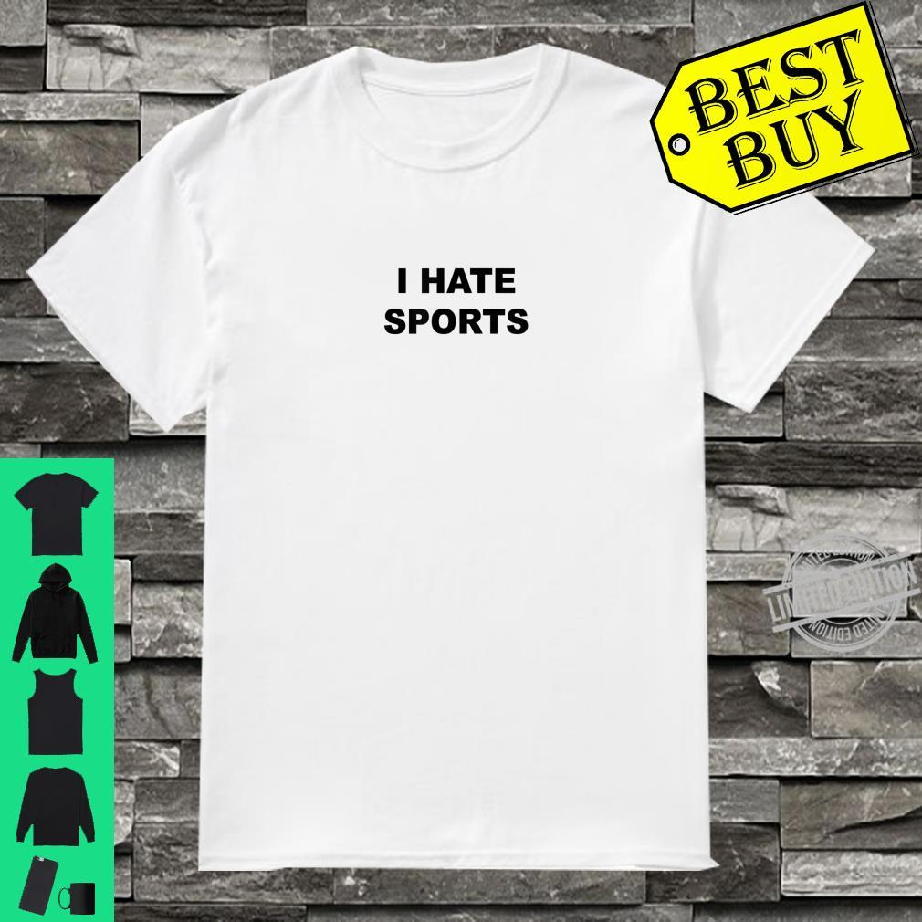 Top That Says I HATE SPORTS Anti Sports Suck Shirt