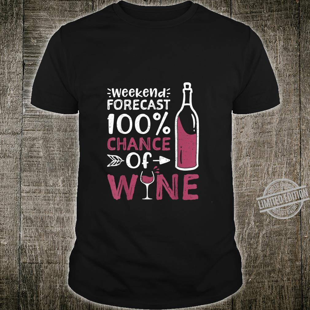 Weekend Forecast 100 Percent Chance Of Wine Wine Shirt