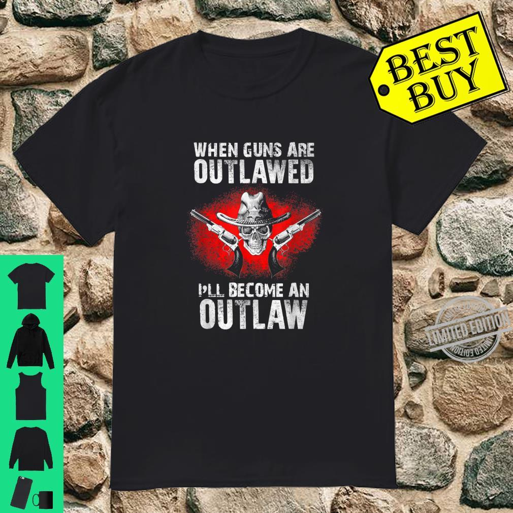 When Guns Are Outlawed I'll Become An Outlaw 2nd Amendement Shirt