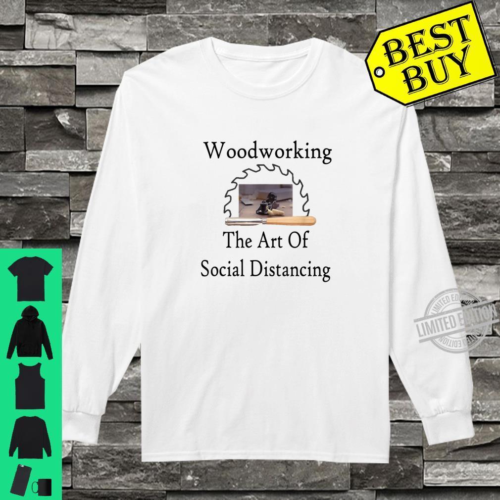 WoodworkingThe Art Of Social Distancing Shirt long sleeved
